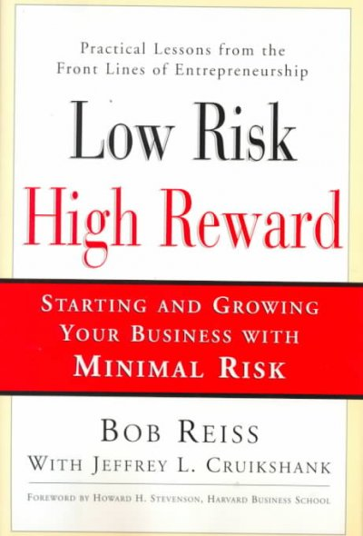 Low Risk, High Reward: Starting and Growing A Business with Minimal Risk cover