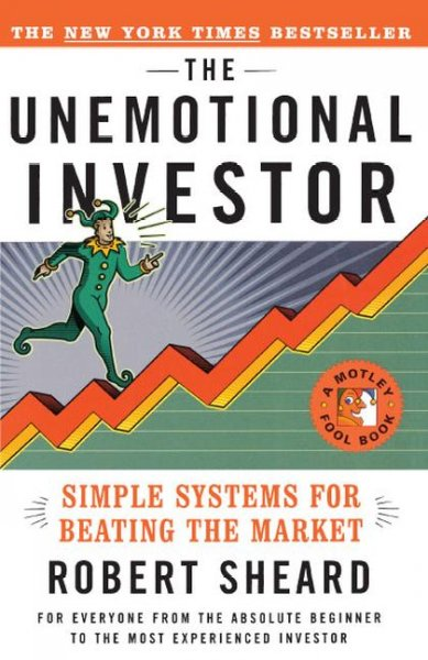The Unemotional Investor: Simple System for Beating the Market (Motley Fool Books) cover