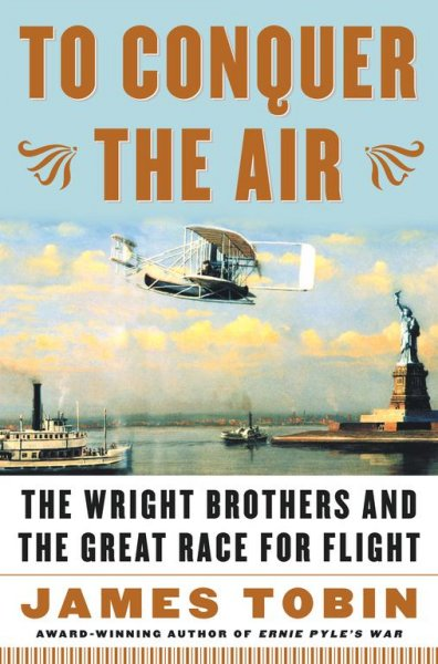 To Conquer the Air : The Wright Brothers and the Great Race for Flight cover
