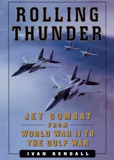ROLLING THUNDER: Jet Combat From WW II to the Gulf War cover