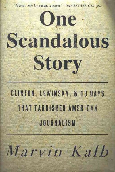One Scandalous Story: Clinton, Lewinsky, and Thirteen Days That Tarnished American Journalism cover