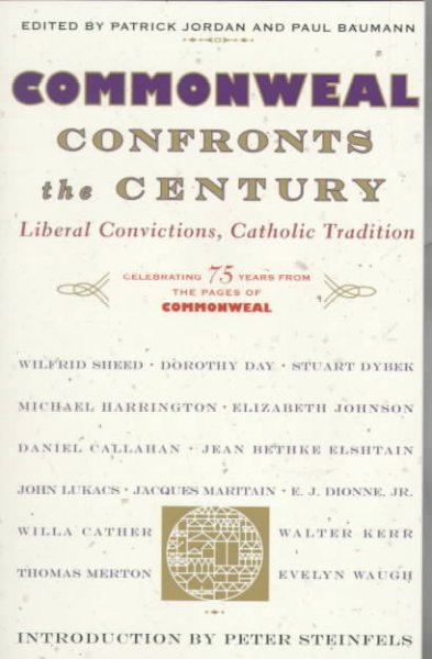 Commonweal Confronts the Century : Liberal Convictions,  Catholic Tradition cover