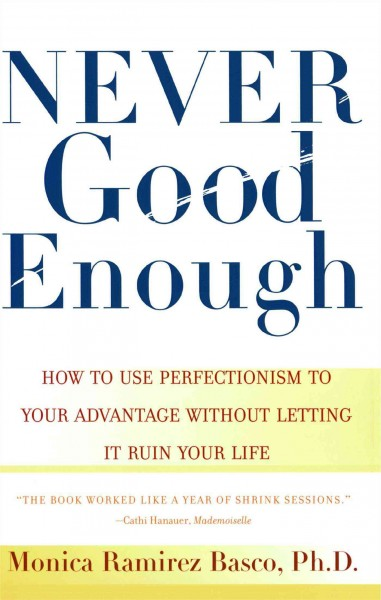 NEVER GOOD ENOUGH: How to use Perfectionism to Your Advantage Without Letting it Ruin Your Life cover