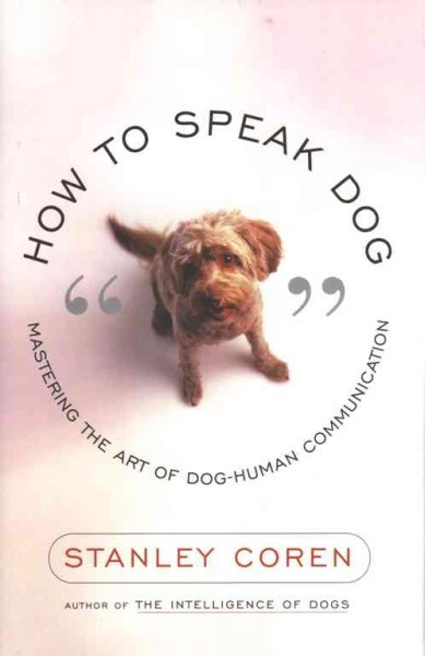 How to Speak Dog: Mastering the Art of Dog-Human Communication cover