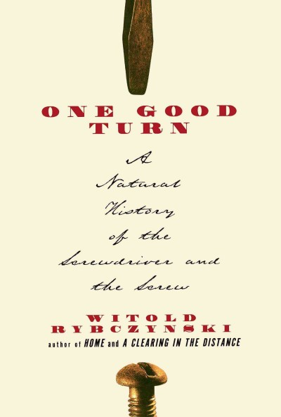 One Good Turn: A Natural History of the Screwdriver and the Screw cover