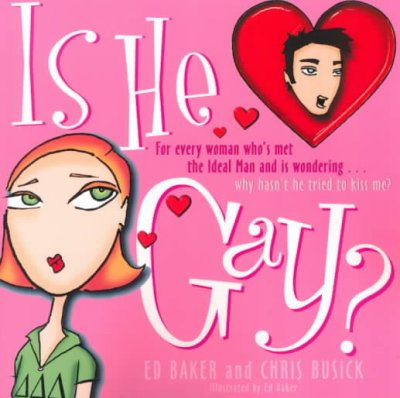 Is He Gay?: For Every Woman Who's Met the Ideal Man and is Wondering...Why Hasn't he Tried to Kiss Me? cover
