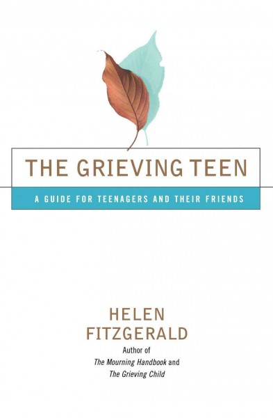 The Grieving Teen : A Guide for Teenagers and Their Friends cover