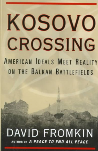 Kosovo Crossing: American Ideals Meet Reality On The Balkan Battlefields cover