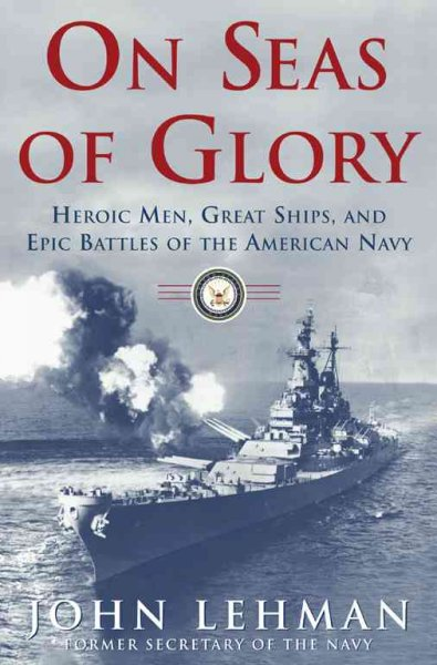 On Seas of Glory: Heroic Men, Great Ships, and Epic Battles of the American Navy cover