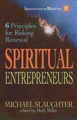 Spiritual Entrepreneurs: 6 Principles for Risking Renewal (Innovators in Ministry Series) cover