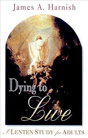 Dying to Live: A Lenten Study for Adults cover