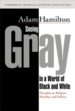 Seeing Gray in a World of Black and White: Thoughts on Religion, Morality, and Politics cover