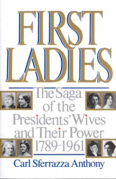 First Ladies: The Saga of the Presidents' Wives and Their Power, 1789-1961