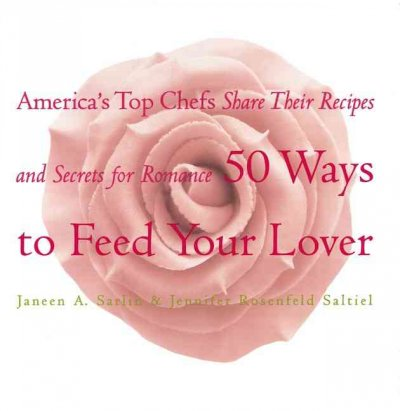 50 Ways to Feed Your Lover: America's Top Chefs Share Their Recipes an Secrets for Romance cover