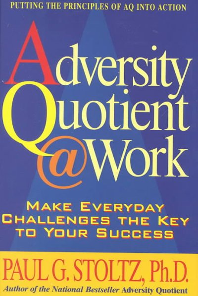 Adversity Quotient @ Work: Make Everyday Challenges the Key to Your Success--Putting the Principles of AQ Into Action cover