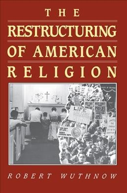 The Restructuring of American Religion