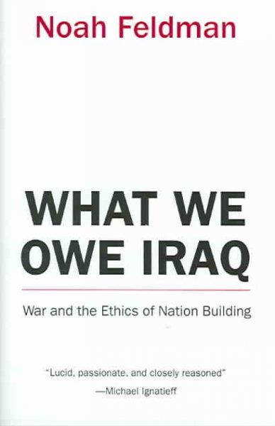 What We Owe Iraq: War and the Ethics of Nation Building cover