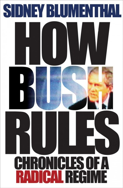 How Bush Rules: Chronicles of a Radical Regime cover