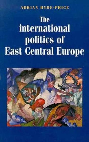 The International Politics of East Central Europe (Regional International Politics Series) cover