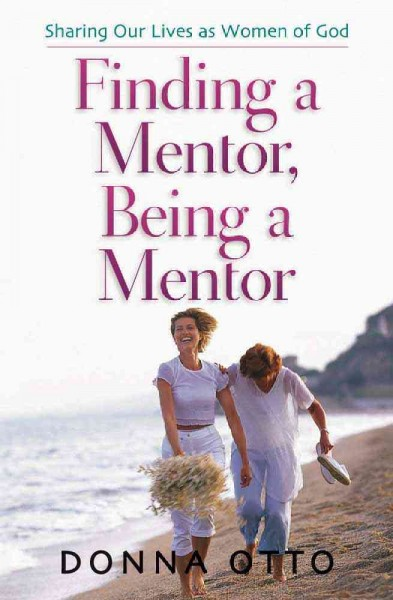 Finding a Mentor, Being a Mentor: Sharing Our Lives as Women of God cover