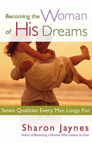 Becoming the Woman of His Dreams: Seven Qualities Every Man Longs For cover