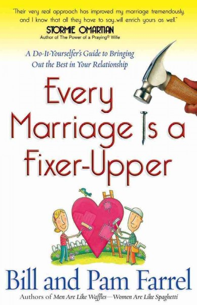 Every Marriage Is a Fixer-Upper: A Do-It-Yourselfer's Guide to Bringing Out the Best in Your Relationship cover