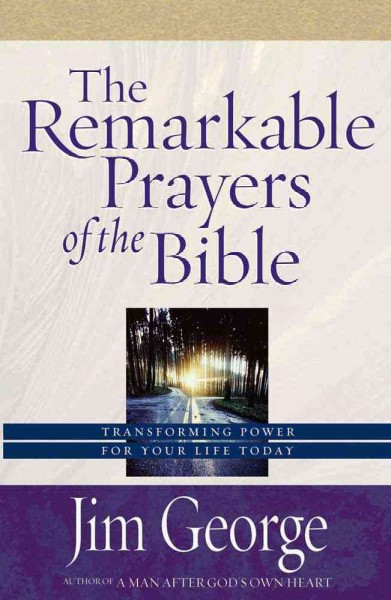 The Remarkable Prayers of the Bible: Transforming Power for Your Life Today cover