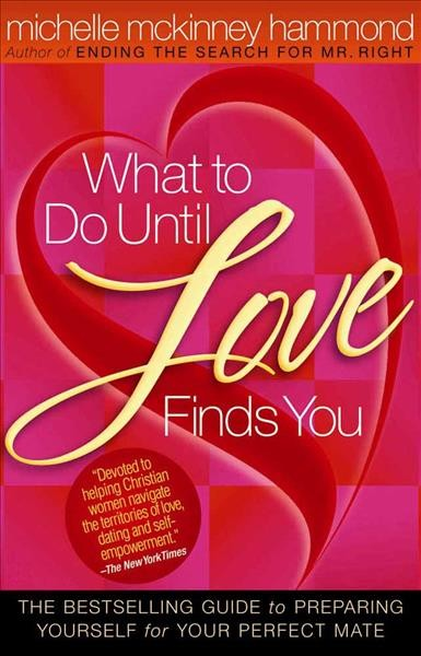 What to Do Until Love Finds You: The Bestselling Guide to Preparing Yourself for Your Perfect Mate cover