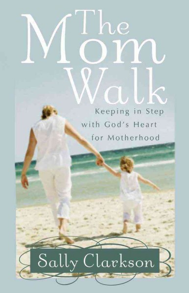 The Mom Walk: Keeping in Step with God's Heart for Motherhood cover