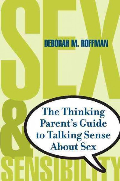 Sex and Sensibility: The Thinking Parent's Guide to Talking Sense About Sex cover
