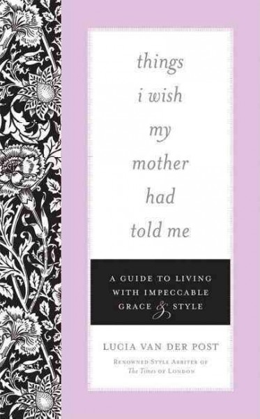 Things I Wish My Mother Had Told Me: A Guide to Living with Impeccable Grace and Style cover