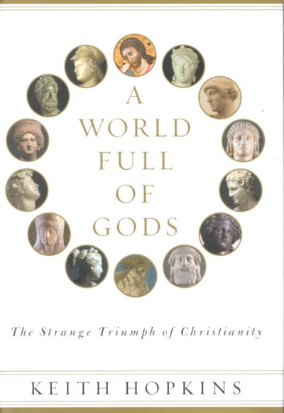 A World Full of Gods: The Strange Triumph of Christianity cover