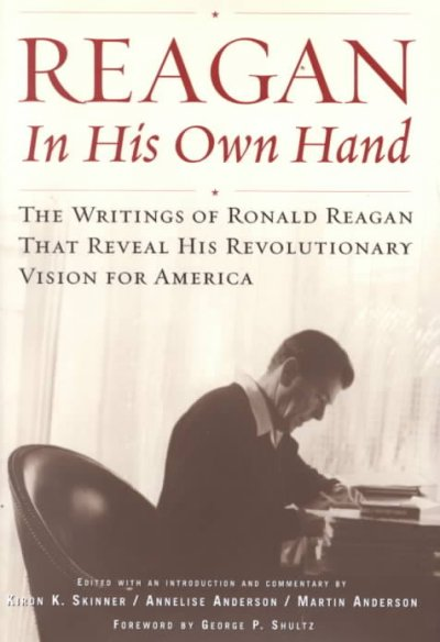 Reagan, In His Own Hand: The Writings of Ronald Reagan that Reveal His Revolutionary Vision for America cover