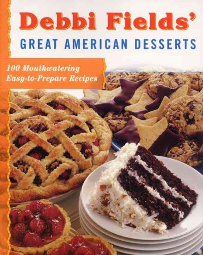 Debbi Fields' Great American Desserts: 100 Mouthwatering Easy-to-Prepare Recipes cover