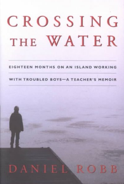 Crossing the Water: Eighteen Months on an Island Working With Troubled Boys -- A Teacher's Memoir cover