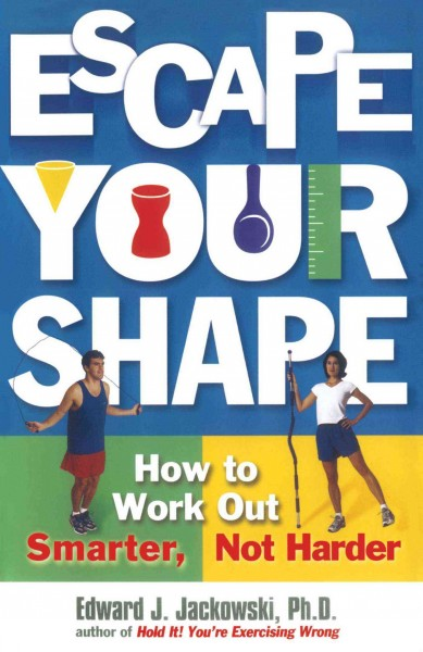 Escape Your Shape: How to Work Out Smarter, Not Harder cover
