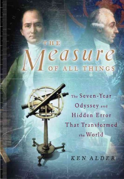 The Measure of All Things: The Seven-Year Odyssey and Hidden Error That Transformed the World cover