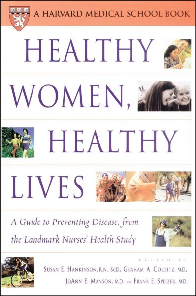 Healthy Women, Healthy Lives: A Guide to Preventing Disease, from the Landmark Nurses' Health Study (Harvard Medical School Book) cover