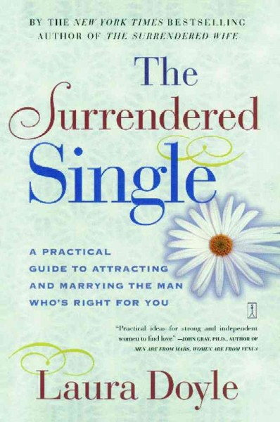 The Surrendered Single: A Practical Guide to Attracting and Marrying the Man Who's Right for You cover