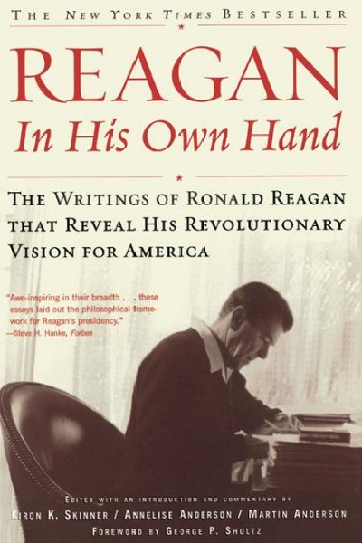 Reagan, In His Own Hand: The Writings of Ronald Reagan that Reveal His Revolutionary Vision for America (Biography) cover