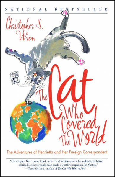 The Cat Who Covered the World: The Adventures Of Henrietta And Her Foreign Correspondent cover