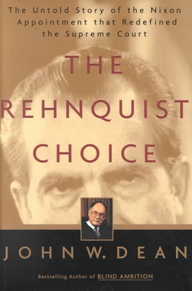The Rehnquist Choice: The Untold Story of the Nixon Appointment That Redefined the Supreme Court cover