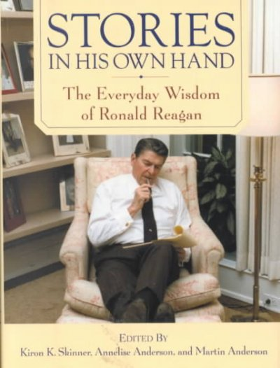 Stories in His Own Hand: The Everyday Wisdom of Ronald Reagan cover