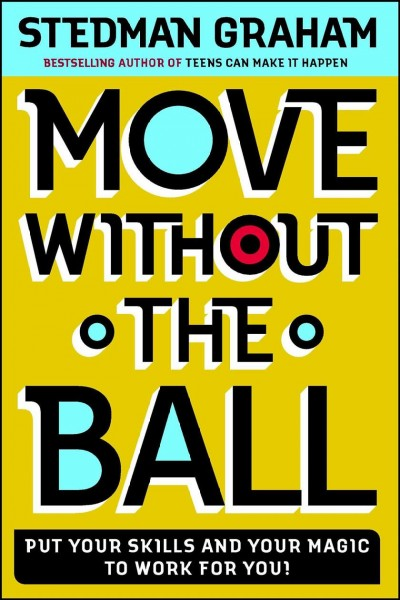 Move Without the Ball: Put Your Skills And Your Magic To Work For You cover