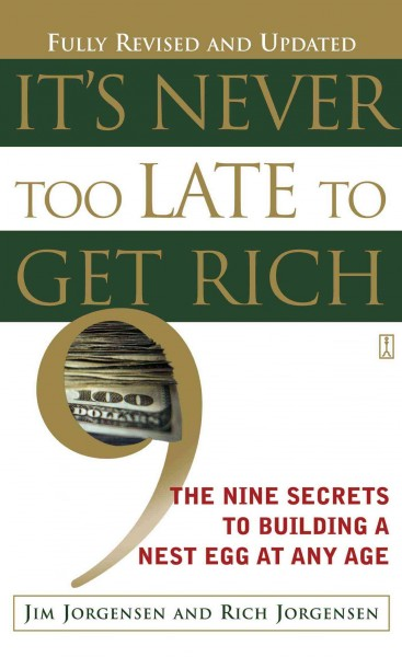 It's Never Too Late to Get Rich: The Nine Secrets to Building a Nest Egg at Any Age cover