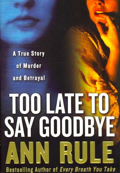 Too Late to Say Goodbye: A True Story of Murder and Betrayal cover