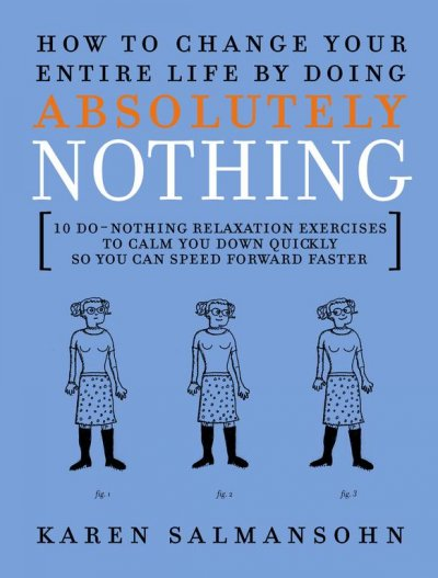 How to Change Your Entire Life By Doing Absolutely Nothing: 10 Do-Nothing Relaxation Exercises to Calm You Down Quickly So You Can Speed Forward Faster cover