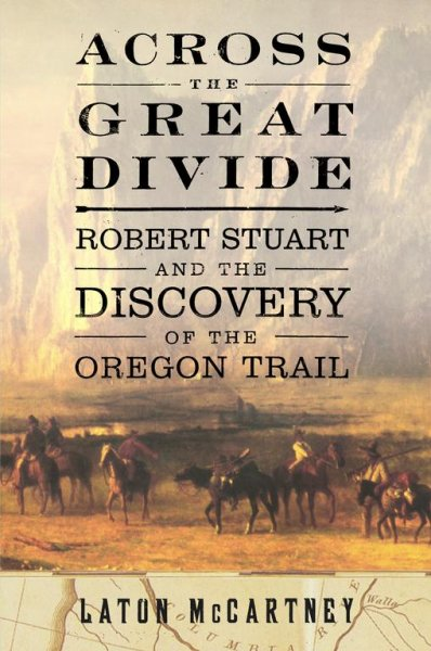 Across the Great Divide : Robert Stuart and the Discovery of the Oregon Trail cover