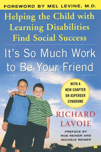 It's So Much Work to Be Your Friend: Helping the Child with Learning Disabilities Find Social Success cover
