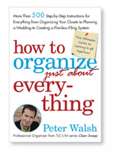 How to Organize (Just About) Everything: More Than 500 Step-by-Step Instructions for Everything from Organizing Your Closets to Planning a Wedding to Creating a Flawless Filing System cover